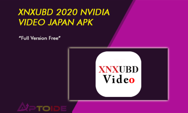 XNXUBD 2020 Nvidia Video Japan Apk Free Full Version Apk