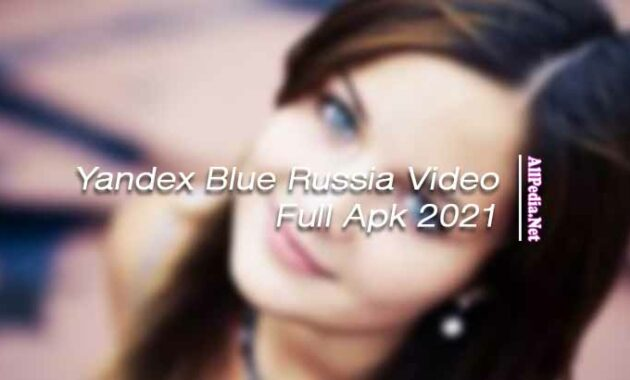 Yandex Blue Russia Video Full Apk 2021 Download Terbaru & Terupdate