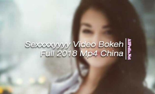 Sexxxxyyyy Video Bokeh Full 2018 Mp4 China dan Japan 4000 YouTube